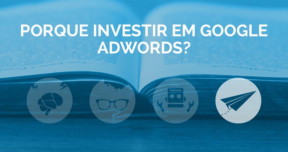 Porque investir em Google Adwords?